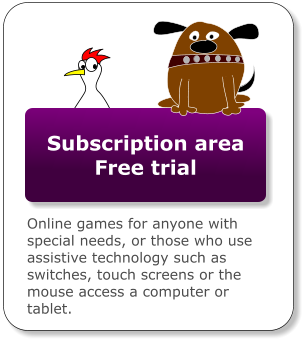 Subscription area Free trial Online games for anyone with special needs, or those who use assistive technology such as switches, touch screens or the mouse access a computer or tablet.